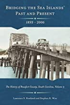 Bridging the Sea Island's Past and Present, 1893-2006: The History of Beaufort County, South Carolina (Non Series)