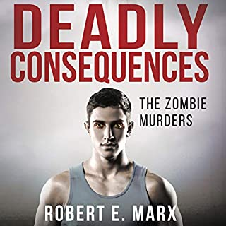 Deadly Consequences     The Zombie Murders              By:                                                                                                                                 Robert E Marx                               Narrated by:                                                                                                                                 Spencer Cannon                      Length: 4 hrs and 59 mins     Not rated yet     Overall 0.0