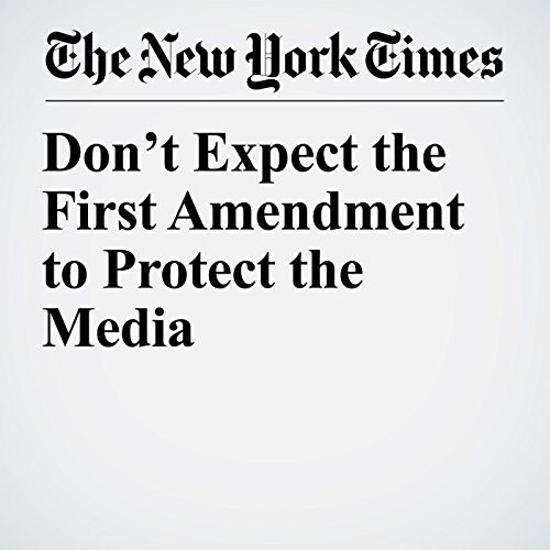 Don't Expect the First Amendment to Protect the Media copertina