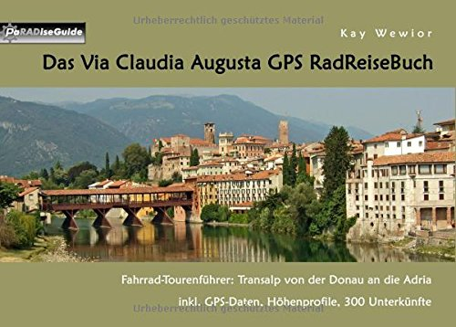 Das Via Claudia Augusta GPS RadReiseBuch: Fahrrad-Tourenführer: Transalp von der Donau an die Adria. inkl. GPS-Daten, Höhenprofile, 300 Unterkünfte (PaRADise Guide)