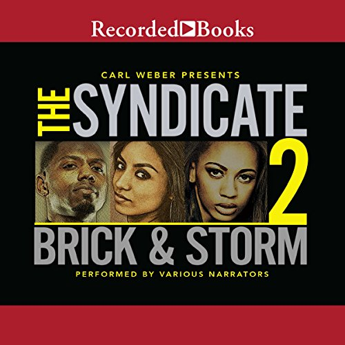 The Syndicate 2     Carl Weber Presents              By:                                                                                                                                 Brick,                                                                                        Storm                               Narrated by:                                                                                                                                 Randall Bain,                                                                                        B. Lipton Bennet,                                                                                        Julian Durant,                   and others                 Length: 8 hrs and 3 mins     633 ratings     Overall 4.7