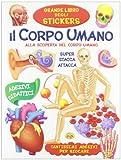 Il corpo umano. Alla scoperta del corpo umano. Con adesivi. Ediz. illustrata