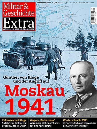 Günther von Kluge und der Angriff auf Moskau 1941: Militär & Geschichte Extra