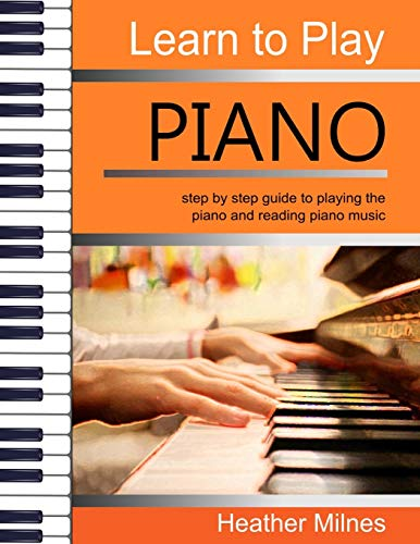 Learn to Play Piano: Step by step guide to playing the piano | Perfect for young people - early teens or older juniors