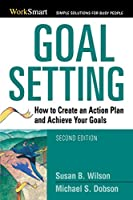 Goal Setting: How to Create an Action Plan and Achieve Your Goals (Worksmart) (Worksmart Series)