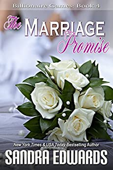 The Marriage Promise (Billionaire Games Book 4) by [Sandra Edwards]