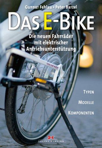 Das E-Bike: Die neuen Fahrräder mit elektrischer Antriebsunterstützung / Typen – Modelle – Komponenten