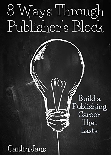8 Ways Through Publisher's Block: Build a Publishing Career That Lasts (English Edition)