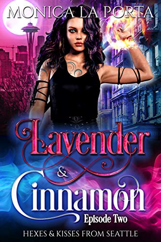 Lavender & Cinnamon: Episode Two (Hexes & Kisses from Seattle Book 2) (English Edition)