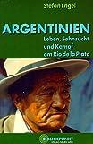 Argentinien: Leben, Sehnsucht und Kampf am Rio de la Plata - Stefan Engel