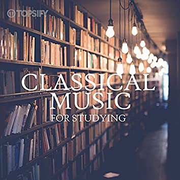 Classical Music For Studying by Topsify
