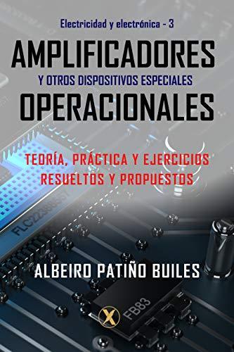 Amplificadores operacionales y otros dispositivos especiales: Teoría, práctica y ejercicios resueltos y propuestos (Electricidad y Electrónica nº 3)