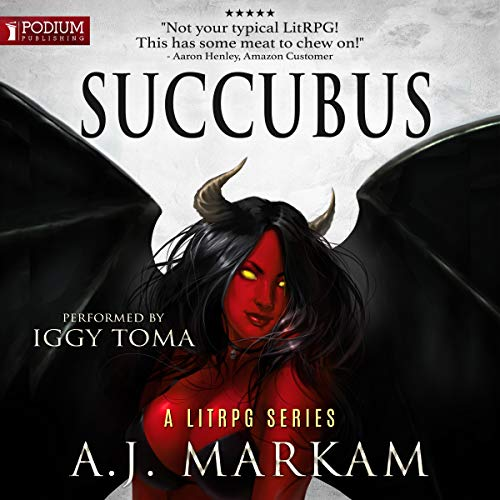 Succubus     Succubus, Book 1              By:                                                                                                                                 A.J. Markam                               Narrated by:                                                                                                                                 Iggy Toma                      Length: 9 hrs and 36 mins     763 ratings     Overall 4.5