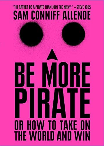 Be More Pirate Or How to Take on the World and Win product image