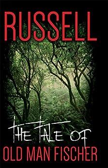 The Tale of Old Man Fischer by [Russell, Kristen Grammar]