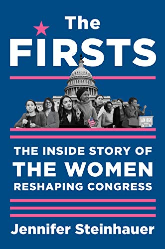 The Firsts: The Inside Story of the Women Reshaping Congress by [Jennifer Steinhauer]