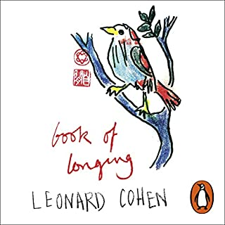 Book of Longing                   By:                                                                                                                                 Leonard Cohen                               Narrated by:                                                                                                                                 Leonard Cohen                      Length: 3 hrs and 12 mins     6 ratings     Overall 4.8