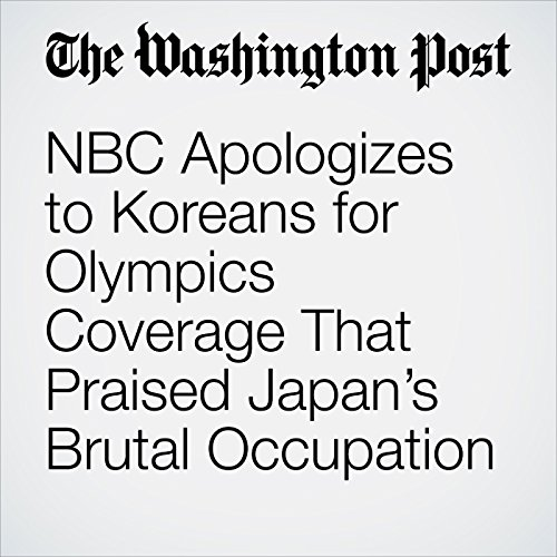 NBC Apologizes to Koreans for Olympics Coverage That Praised Japan's Brutal Occupation copertina