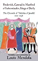 "Frederick, Conrad & Manfred of Hohenstaufen, Kings of Sicily: The Chronicle of ""Nicholas of Jamsilla"" 1210-1258"