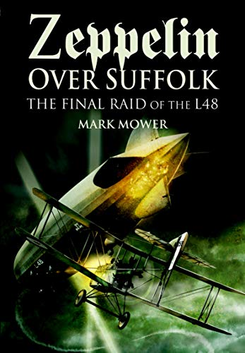 Zeppelin over Suffolk: The Final Raid of the L48 (English Edition)
