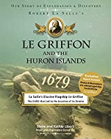 Le Griffon and the Huron Islands - 1679: Our Story of Exploration & Discovery