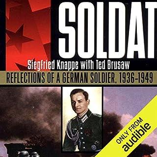 Soldat     Reflections of a German Solider, 1936-1949              Autor:                                                                                                                                 Siegfried Knappe,                                                                                        Ted Brusaw                               Sprecher:                                                                                                                                 John Wray                      Spieldauer: 12 Std. und 3 Min.     5 Bewertungen     Gesamt 4,8