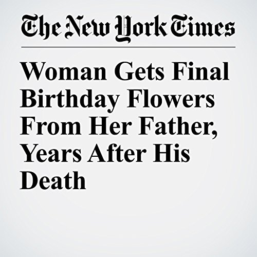 Woman Gets Final Birthday Flowers From Her Father, Years After His Death copertina