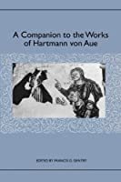 A Companion to the Works of Hartmann Von Aue (Studies in German Literature Linguistics and Culture)