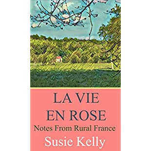 La Vie En Rose Notes From Rural France