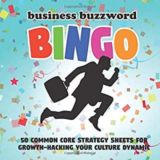 Business Buzzword Bingo: 50 Common Core Strategy Sheets for Growth-Hacking Your Culture Dynamic