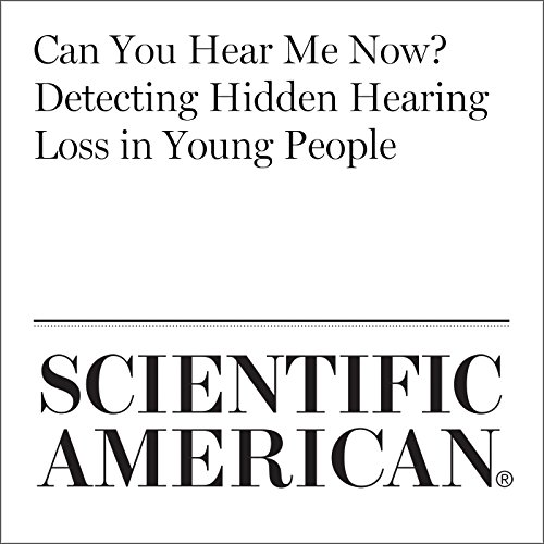 Can You Hear Me Now? Detecting Hidden Hearing Loss in Young People                   By:                                                                                                                                 Catherine Caruso                               Narrated by:                                                                                                                                 Jef Holbrook                      Length: 5 mins     Not rated yet     Overall 0.0