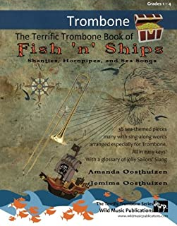 The Terrific Trombone Book of Fish 'n' Ships: Shanties, Hornpipes, and Sea Songs. 38 fun sea-themed pieces arranged especially for Trombone players of grade 1-4 standard. All in easy keys.