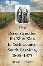 The reconstruction KU klux klan في مدينة نيويورك County, South Carolina ، 1865–1877