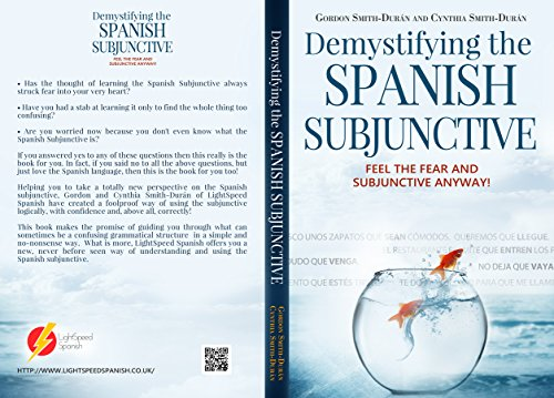 Demystifying the Spanish Subjunctive: Feel the Fear and 'Subjunctive ' Anyway!