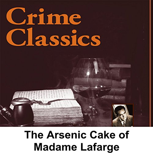 Crime Classics     The Seven-Layered Arsenic Cake of Madame Lafarge              By:                                                                                                                                 Morton Fine,                                                                                        David Friedkin                               Narrated by:                                                                                                                                 Lou Merrill                      Length: 29 mins     Not rated yet     Overall 0.0