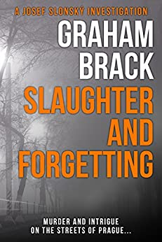 Slaughter and Forgetting: Murder and intrigue on the streets of Prague... (Josef Slonský Investigations Book 2) (English Edition) van [Graham Brack]