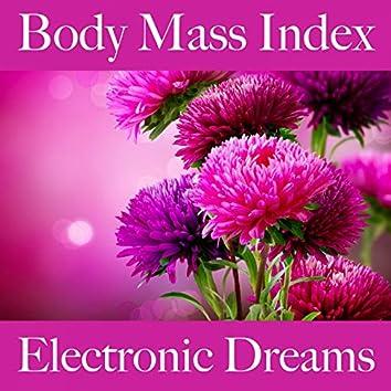 Body Mass Index: Electronic Dreams - Die Beste Musik Zum Entspannen