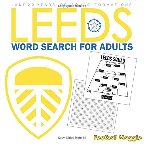 Leeds: Word search for adults: Word search Puzzles For Adults : Difficult Wordsearch Book For Leeds Utd fans, A Word Search Book For Leeds Lovers, ... to 2020-2021 (Wordsearch for Football Fans)