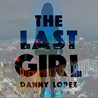 The Last Girl                   By:                                                                                                                                 Danny Lopez                               Narrated by:                                                                                                                                 Don Amodio                      Length: 6 hrs and 30 mins     12 ratings     Overall 4.1