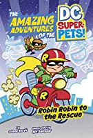 Robin Robin to the Rescue (Amazing Adventures of the Dc Super-pets)