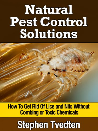Natural Lice Treatment: How To Get Rid Of Lice and Nits Without Combing or Toxic Chemicals (Kill Lice Naturally Without Any Pesticides) (Organic Pest Control) (English Edition)