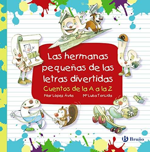 Las hermanas pequeñas de las letras divertidas (Castellano - A PARTIR DE 3 AÑOS - LIBROS DIDÁCTICOS - Las divertidas aventuras de las letras y los números)