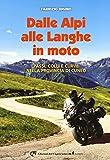 Dalle Alpi alle Langhe in moto. Passi, colli e curve nella...