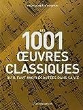 Les 1001 oeuvres classiques - Qu'il faut avoir écoutées dans sa vie