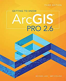 Getting to Know ArcGIS Pro 2.6 by [Michael Law, Amy Collins]
