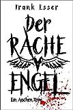 Der Racheengel - Ein Aachen Krimi (Hansens 1. Fall)