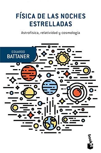 Física de las noches estrelladas: Astrofísica, relatividad y cosmología (Booket Ciencia)
