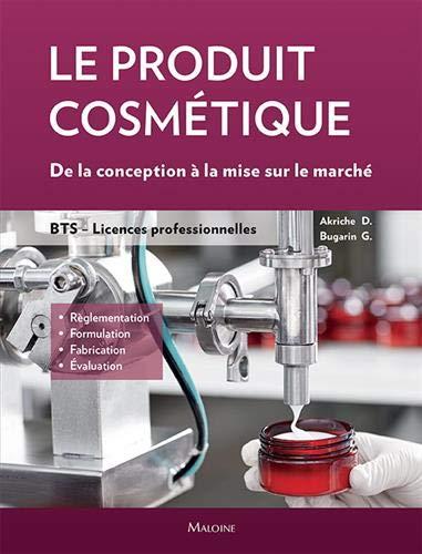 Le produit cosmétique: De la conception a la mise sur le marché. BTS, licences pro