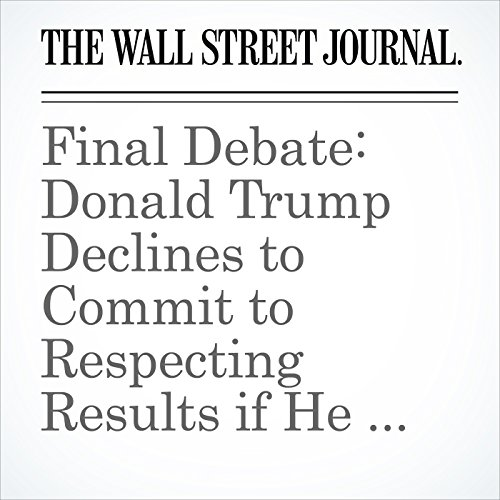 Final Debate: Donald Trump Declines to Commit to Respecting Results if He Loses cover art