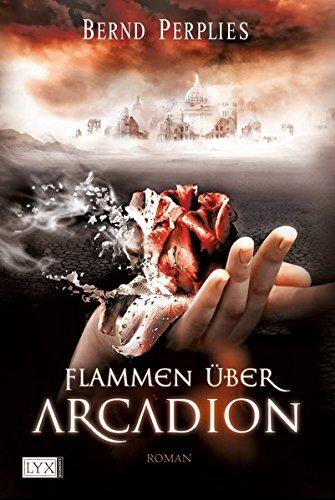 Flammen über Arcadion (Carya-Trilogie, Band 1)